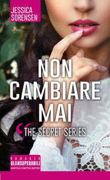 Non cambiare mai. The Secret Series - Jessica Sorensen,V. De Rossi,F. Noto - ebook