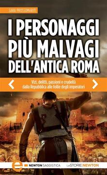 I personaggi più malvagi dell'antica Roma - Sara Prossomariti - ebook