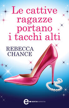 Le cattive ragazze portano i tacchi alti - Rebecca Chance,C. Pirovano - ebook