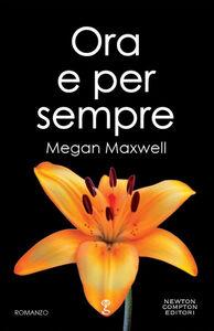 Foto Cover di Ora e per sempre, Libro di Megan Maxwell, edito da Newton Compton