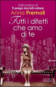 Libro Tutti i difetti che amo di te Anna Premoli