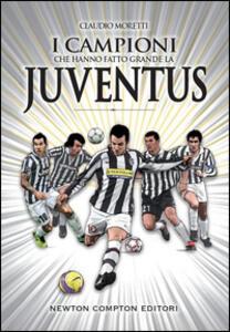 I campioni che hanno fatto grande la Juventus