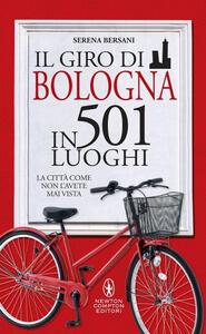 Il giro di Bologna in 501 luoghi. La città come non l'avete mai vista