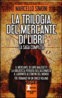 La trilogia del mercante di libri: Il mercante di libri maledetti-La biblioteca perduta dellalchimista-Il labirinto ai confini del mondo.pdf