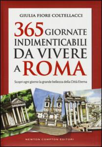 365 giornate indimenticabili da vivere a Roma. Scopri ogni giorno la grande bellezza della Città Eterna