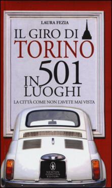 Il giro di Torino in 501 luoghi. La città come non l'avete mai vista - Laura Fezia - copertina