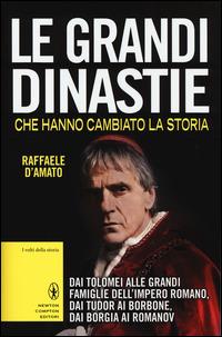 Le Le grandi dinastie che hanno cambiato la storia - D'Amato Raffaele - wuz.it