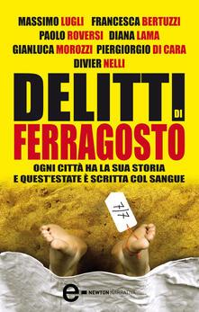 Delitti di ferragosto. Sette delitti per sette città - Francesca Bertuzzi,Piergiorgio Di Cara,Diana Lama,Massimo Lugli - ebook