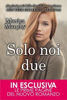 Solo noi due. One Week Girflriend 3.5 - Monica Murphy - ebook