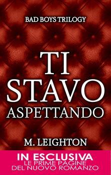 Ti stavo aspettando. Bad boys trilogy - M. Leighton,B. Francese - ebook