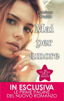 Mai per amore. The Fall Away Series - Penelope Douglas,C. Serretta - ebook