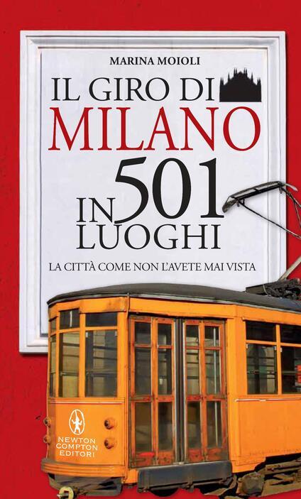 Il giro di Milano in 501 luoghi. La città come non l'avete mai vista - S. Ficca,Marina Moioli - ebook