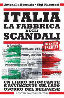 Italia. La fabbrica degli scandali - Antonella Beccaria,Gigi Marcucci - ebook