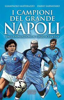 I campioni che hanno fatto grande il Napoli - Dario Sarnataro,Giampaolo Materazzo,T. Bires,Fabio Piacentini - ebook