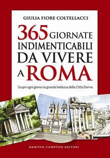 365 giornate indimenticabili da vivere a Roma - Giulia Fiore Coltellacci - ebook