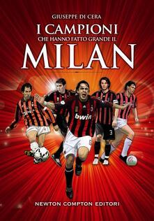 I campioni che hanno fatto grande il Milan - Giuseppe Di Cera,T. Bires,F. Picentini - ebook