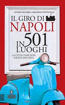 Il giro di Napoli in 501 luoghi. La città come non l'avete mai vista - Agnese Palumbo,Maurizio Ponticello,S. Ficca - ebook