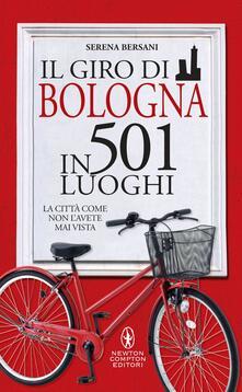 Il giro di Bologna in 501 luoghi. La città come non l'avete mai vista - Serena Bersani - ebook