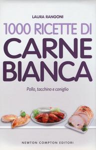 Libro 1000 ricette di carne bianca Laura Rangoni