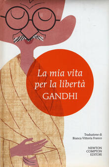 La mia vita per la libertà. L'autobiografia del profeta della non-violenza - Mohandas Karamchand Gandhi - copertina