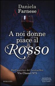 Foto Cover di A noi donne piace il rosso, Libro di Daniela Farnese, edito da Newton Compton