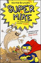 Il mostruoso mostro di pop corn! Super Mike. Un imbranato molto super!. Vol. 2