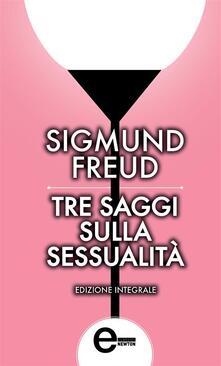 Tre saggi sulla sessualità. Ediz. integrale - Sigmund Freud - ebook