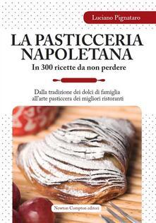 La pasticceria napoletana in 300 ricette da non perdere. Dalla tradizione dei dolci di famiglia all'arte pasticcera dei migliori ristoranti - Luciano Pignataro - ebook