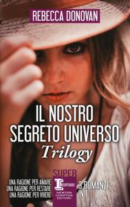 Il nostro segreto universo. Trilogy: Una ragione per amare-Una ragione per restare-Una ragione per vivere