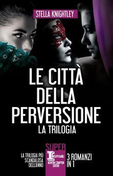 Le città della perversione – 3 romanzi in 1 - M. L. Martini,E. Romano,Stella Knightley - ebook