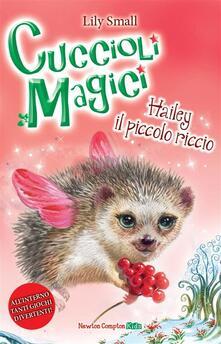 Hailey il piccolo riccio. Cuccioli magici. Vol. 5 - K. Harris Jones,Laura Agostinelli,Lily Small - ebook