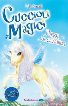 Poppy la cavallina. Cuccioli magici. Vol. 7 - Laura Agostinelli,Lily Small - ebook