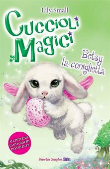 Betsy la coniglietta. Cuccioli magici. Vol. 9 - Laura Agostinelli,Lily Small - ebook