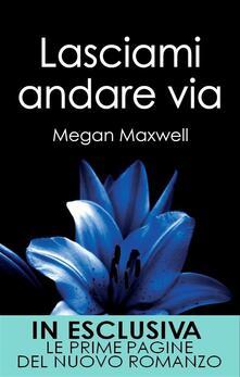 Lasciami andare via - Megan Maxwell,F. Romano - ebook