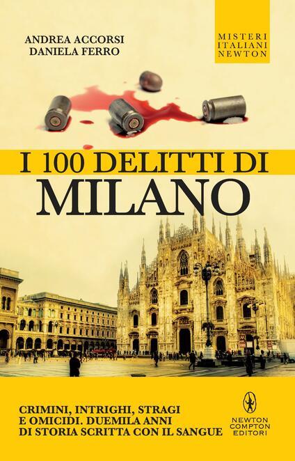 I 100 delitti di Milano - Andrea Accorsi,Daniela Ferro - ebook