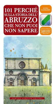 101 perché sulla storia dell'Abruzzo che non puoi non sapere - E. Tanzillo,Luisa Gasbarri - ebook