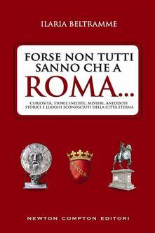 Forse non tutti sanno che a Roma - Ilaria Beltramme - ebook