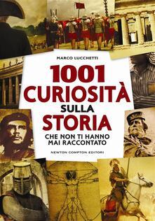1001 curiosità sulla storia che non ti hanno mai raccontato - Marco Lucchetti - ebook
