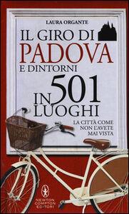 Libro Il giro di Padova in 501 luoghi. La città come non l'avete mai vista Laura Organte