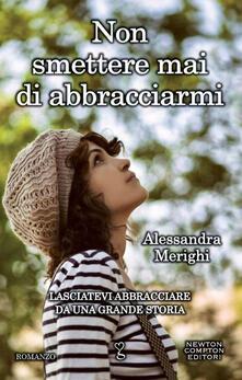 Non smettere mai di abbracciarmi - Alessandra Merighi - copertina