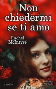 Libro Non chiedermi se ti amo Rachel McIntyre