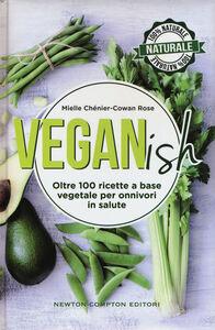 Libro Veganish. Oltre 100 ricette a base vegetale per onnivori in salute Mielle Chénier-Cowan Rose