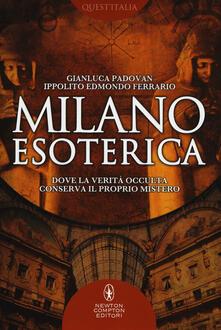 Milano esoterica. Dove la verità occulta conserva il proprio mistero - Gianluca Padovan,Ippolito Edmondo Ferrario - copertina