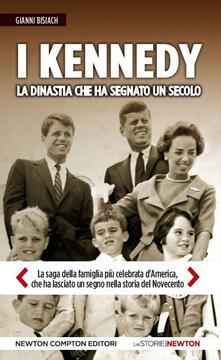 I Kennedy. La dinastia che ha segnato un secolo - Gianni Bisiach - copertina