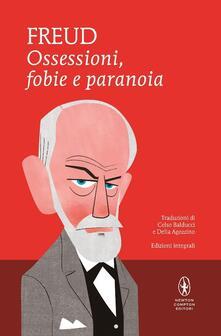 Ossessioni, fobie e paranoia. Ediz. integrale - Sigmund Freud - copertina
