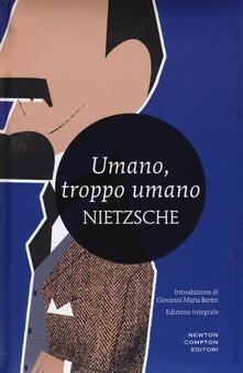 Umano, troppo umano. Un libro per spiriti liberi. Ediz. integrale - Friedrich Nietzsche - copertina
