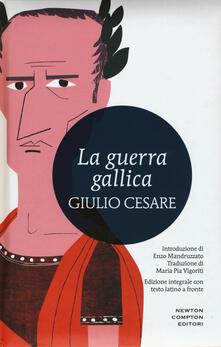 La guerra gallica. Testo latino a fronte. Ediz. integrale - Gaio Giulio Cesare - copertina