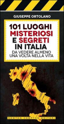 101 luoghi misteriosi e segreti in Italia da vedere almeno una volta nella vita - Giuseppe Ortolano - copertina