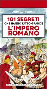 101 segreti che hanno fatto grande l'impero romano