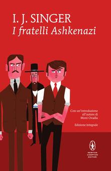 I fratelli Ashkenazi. Ediz. integrale - Bianca Francese,Daniela Sacerdoti,Israel Joshua Singer - ebook